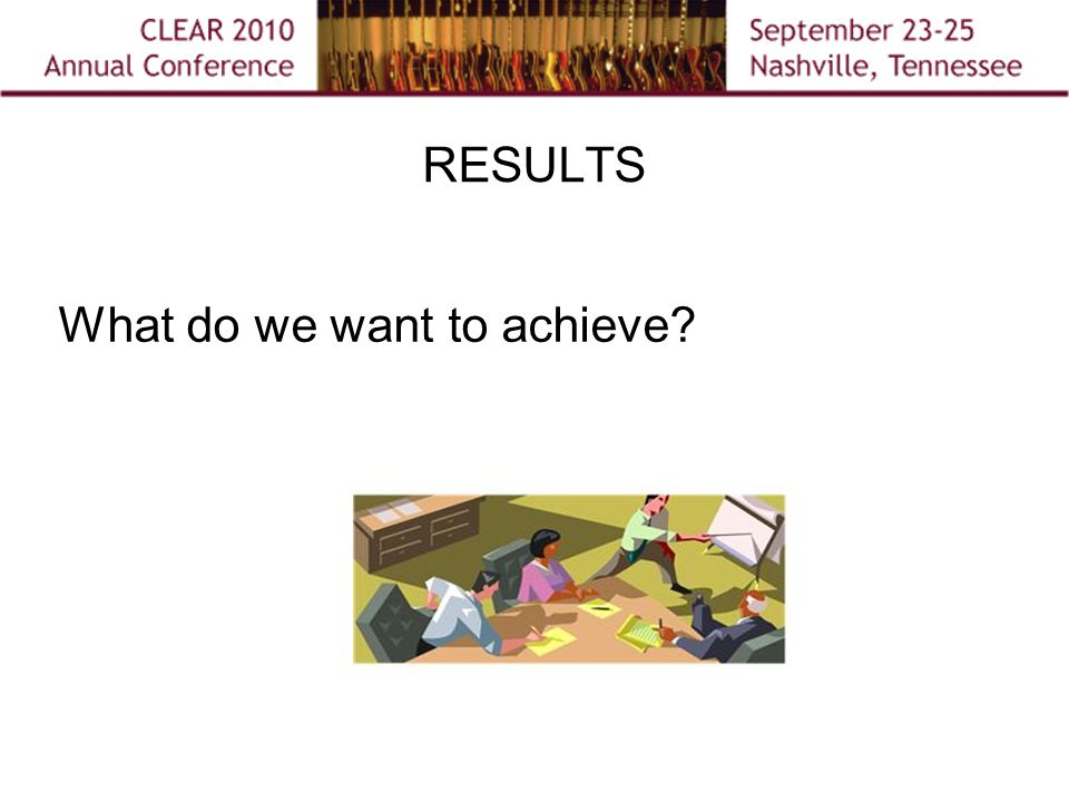 RESULTS What do we want to achieve