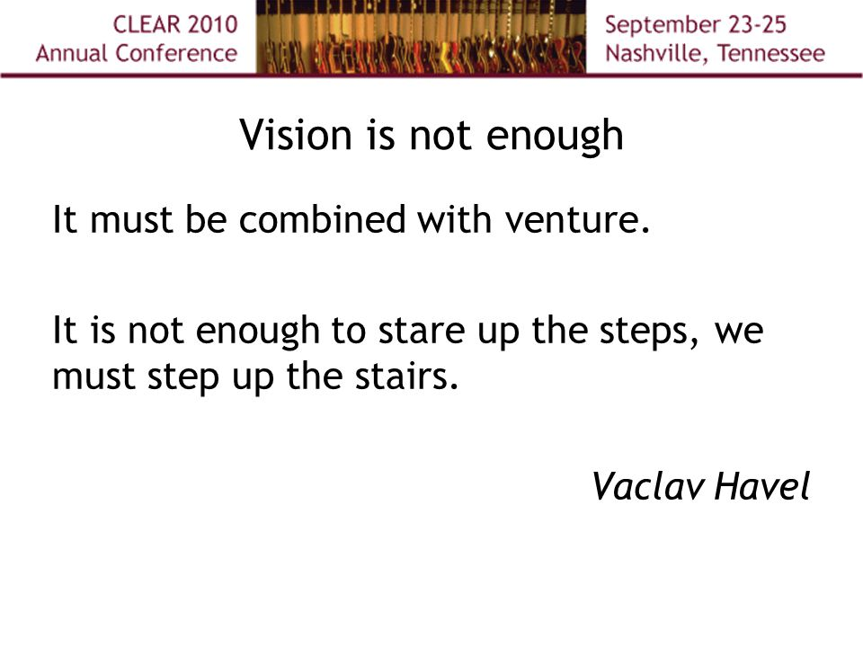 Vision is not enough It must be combined with venture.