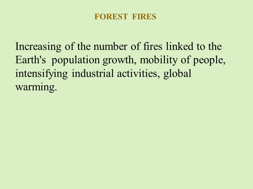 Increasing of the number of fires linked to the Earth s population growth, mobility of people, intensifying industrial activities, global warming.
