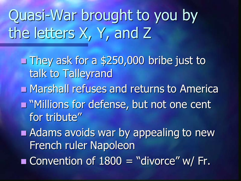 Quasi-War w/ France (1798-1800) John Marshall is sent to France to negotiate w/ Talleyrand John Marshall is sent to France to negotiate w/ Talleyrand