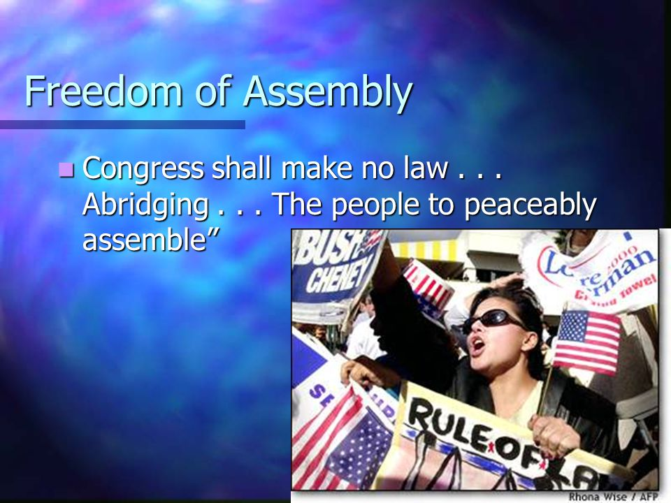 Freedom of Assembly Congress shall make no law...Abridging...
