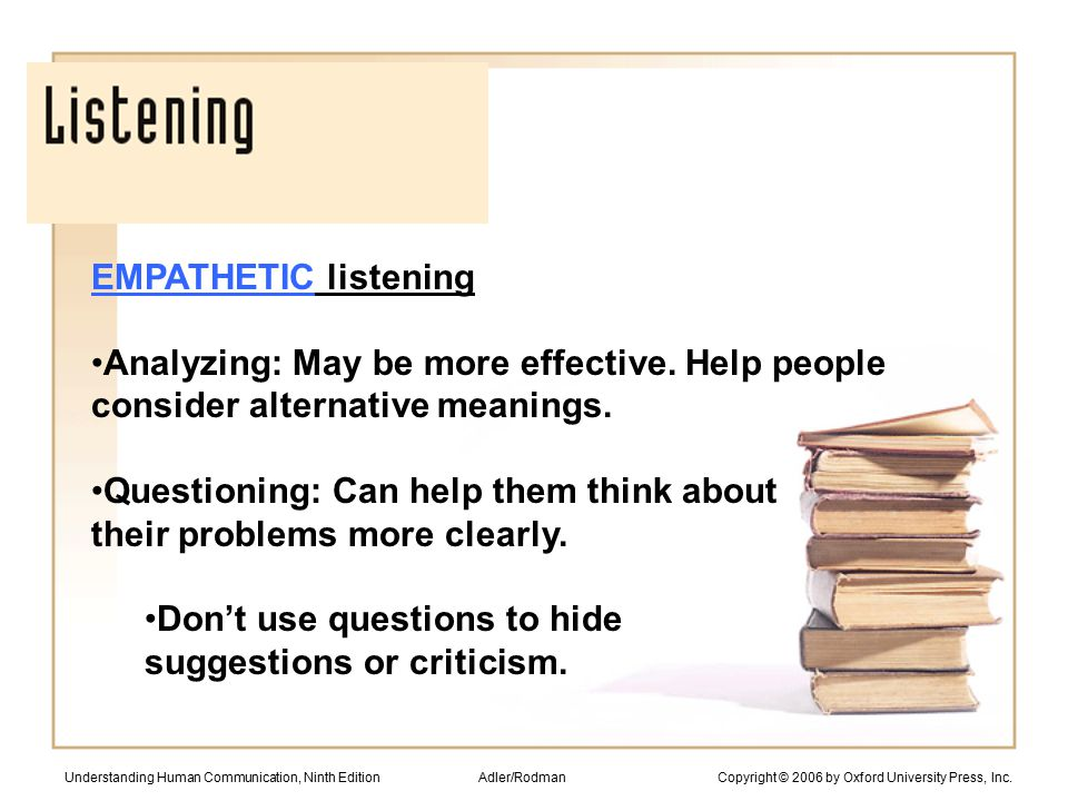 EMPATHETIC listening Analyzing: May be more effective.