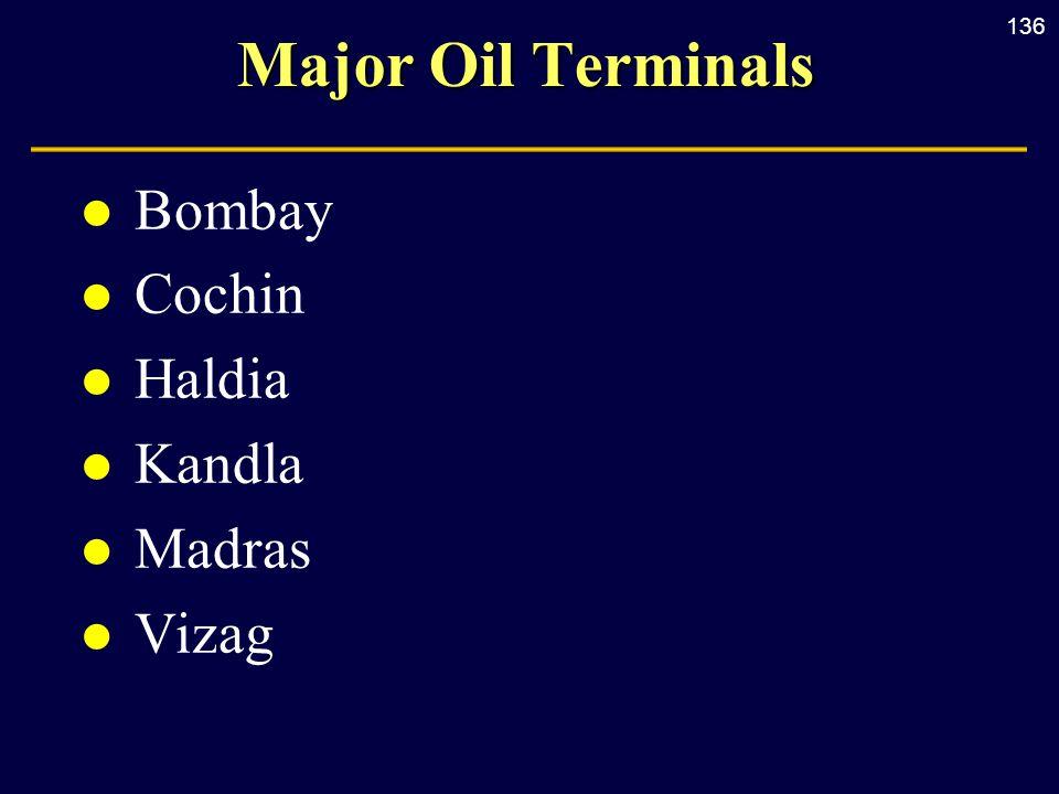 136 Major Oil Terminals l Bombay l Cochin l Haldia l Kandla l Madras l Vizag