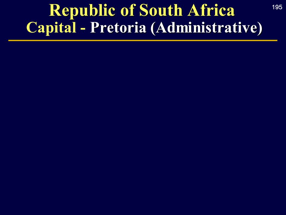 195 Republic of South Africa Pretoria (Administrative) Republic of South Africa Capital - Pretoria (Administrative)