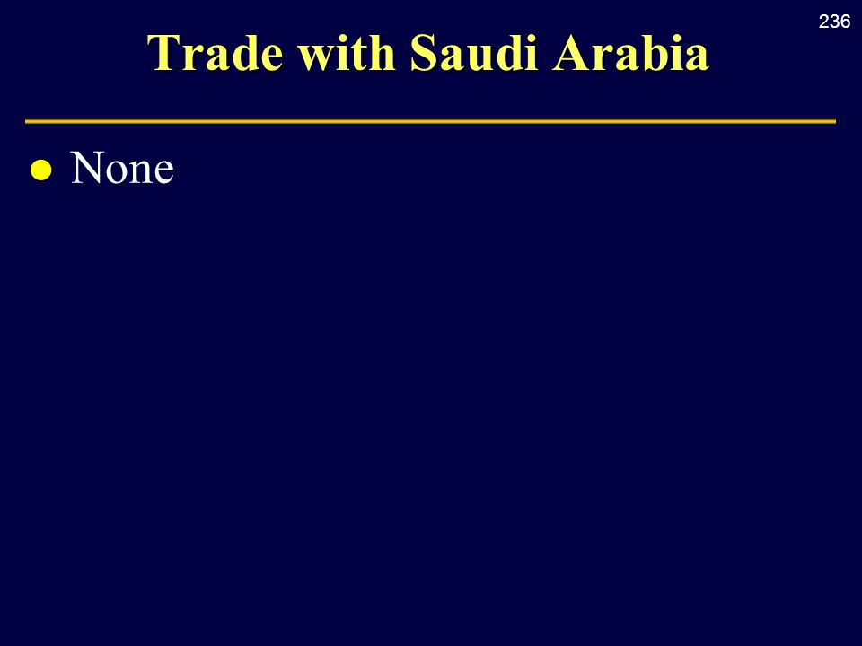 236 Trade with Saudi Arabia l None