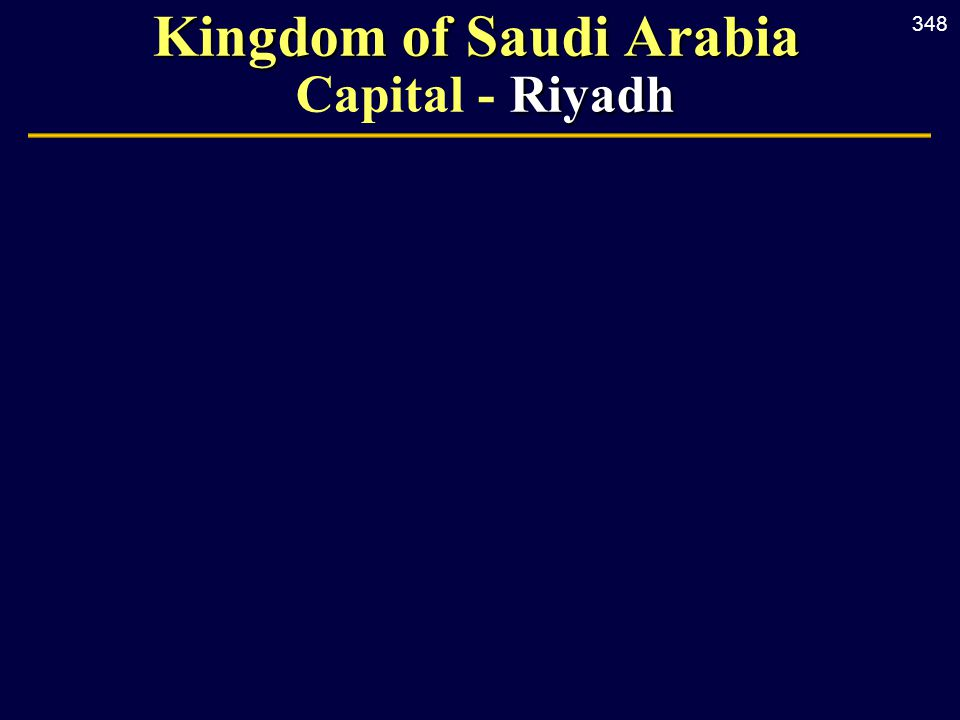 348 Kingdom of Saudi Arabia Riyadh Kingdom of Saudi Arabia Capital - Riyadh