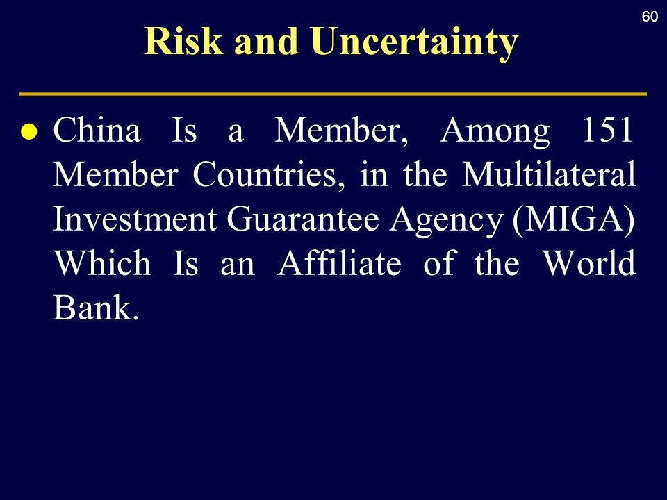 60 Risk and Uncertainty l China Is a Member, Among 151 Member Countries, in the Multilateral Investment Guarantee Agency (MIGA) Which Is an Affiliate of the World Bank.