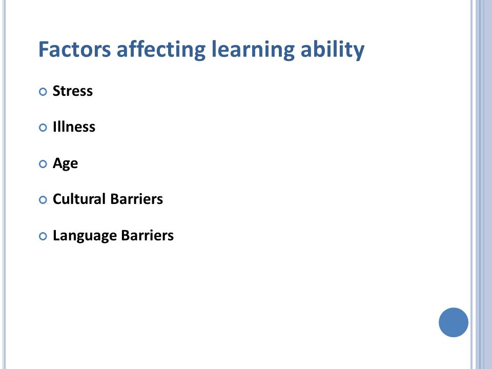 Factors affecting learning ability Stress Illness Age Cultural Barriers Language Barriers