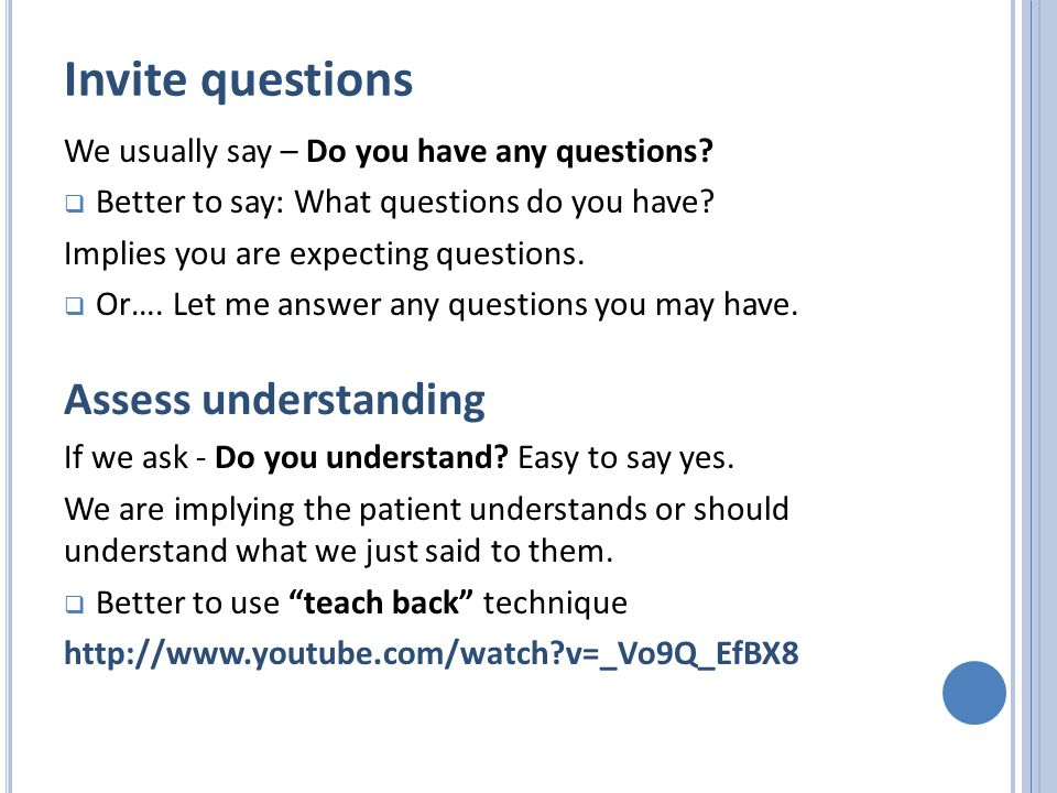 Invite questions We usually say – Do you have any questions.