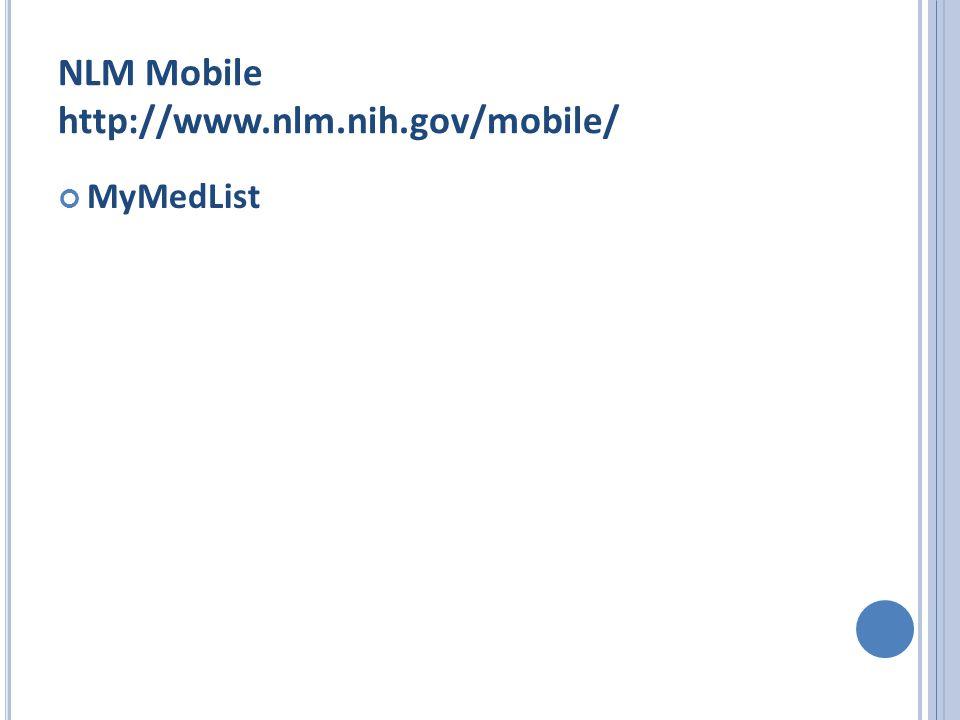 NLM Mobile http://www.nlm.nih.gov/mobile/ MyMedList