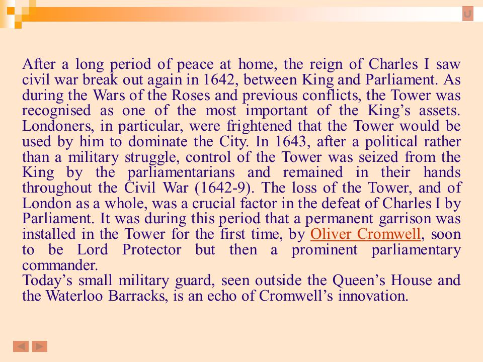 After a long period of peace at home, the reign of Charles I saw civil war break out again in 1642, between King and Parliament. As during the Wars of