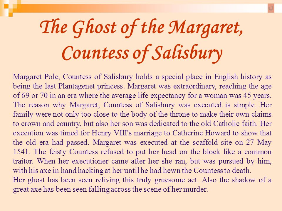 The Ghost of the Margaret, Countess of Salisbury Margaret Pole, Countess of Salisbury holds a special place in English history as being the last Plant