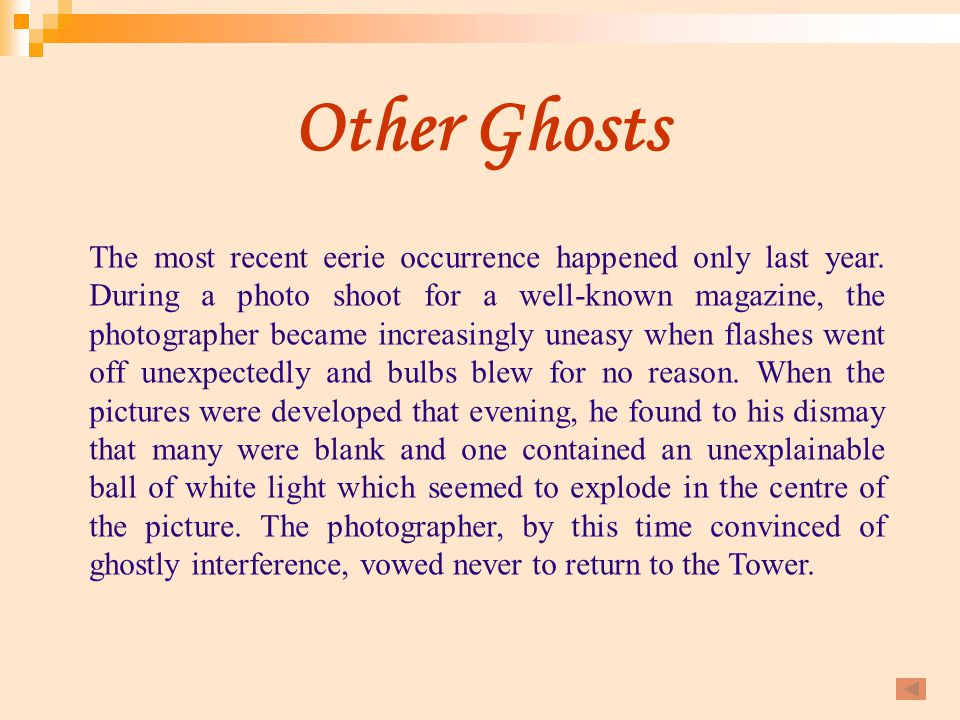 Other Ghosts The most recent eerie occurrence happened only last year. During a photo shoot for a well-known magazine, the photographer became increas