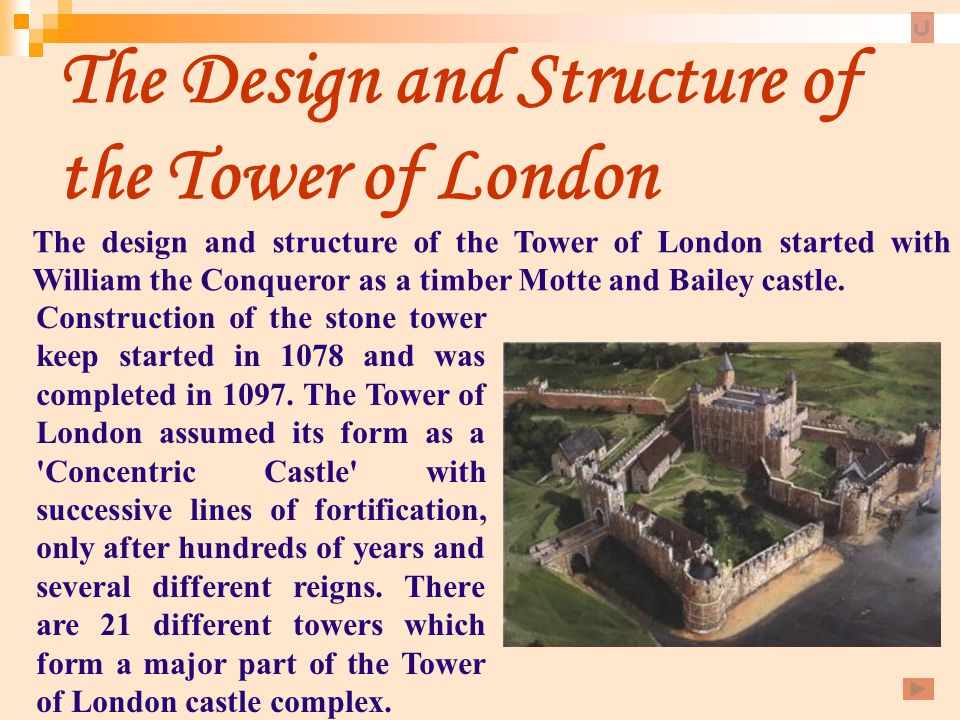 The Design and Structure of the Tower of London Construction of the stone tower keep started in 1078 and was completed in 1097. The Tower of London as