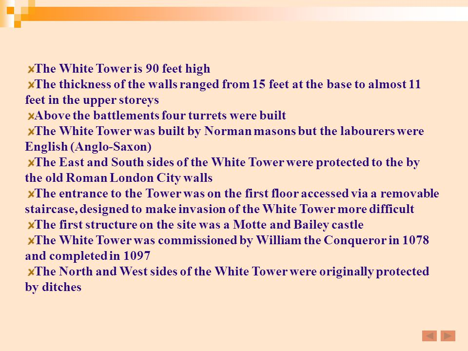The White Tower is 90 feet high The thickness of the walls ranged from 15 feet at the base to almost 11 feet in the upper storeys Above the battlement