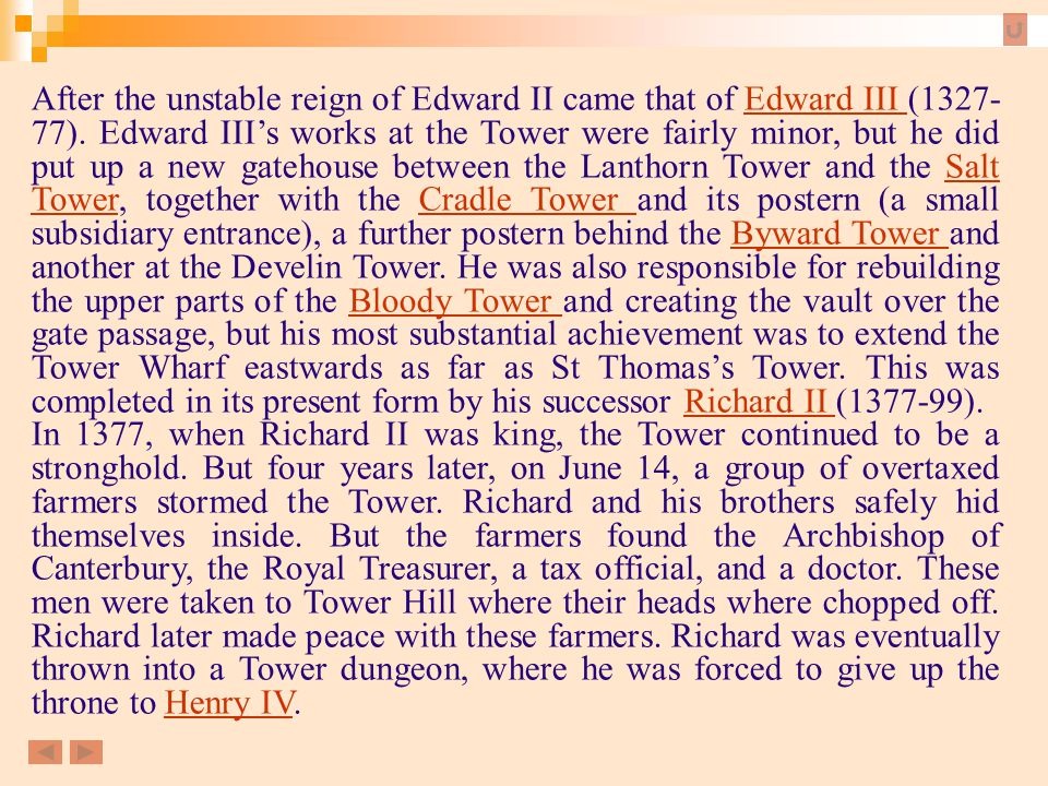 After the unstable reign of Edward II came that of Edward III (1327- 77). Edward III's works at the Tower were fairly minor, but he did put up a new g