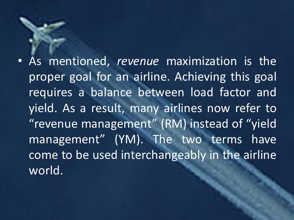 As mentioned, revenue maximization is the proper goal for an airline.
