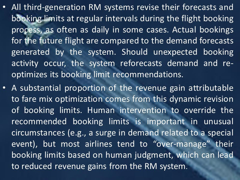 All third-generation RM systems revise their forecasts and booking limits at regular intervals during the flight booking process, as often as daily in some cases.