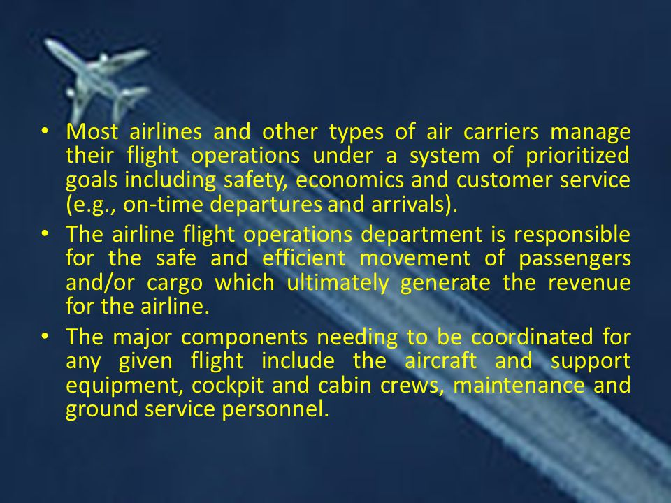 Most airlines and other types of air carriers manage their flight operations under a system of prioritized goals including safety, economics and customer service (e.g., on-time departures and arrivals).