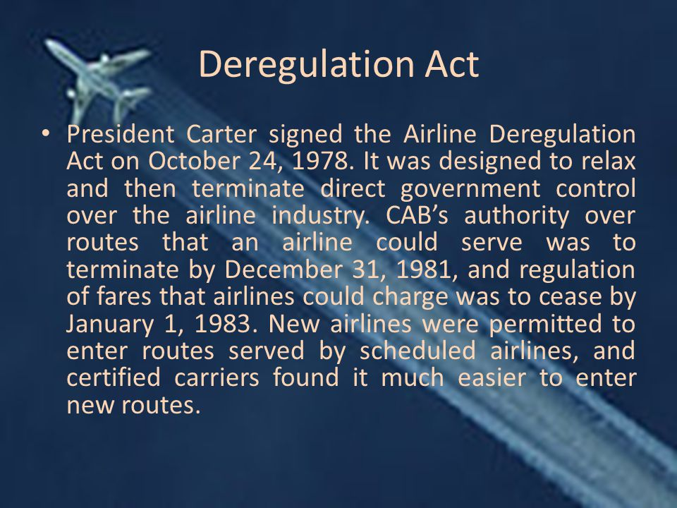 Deregulation Act President Carter signed the Airline Deregulation Act on October 24, 1978.