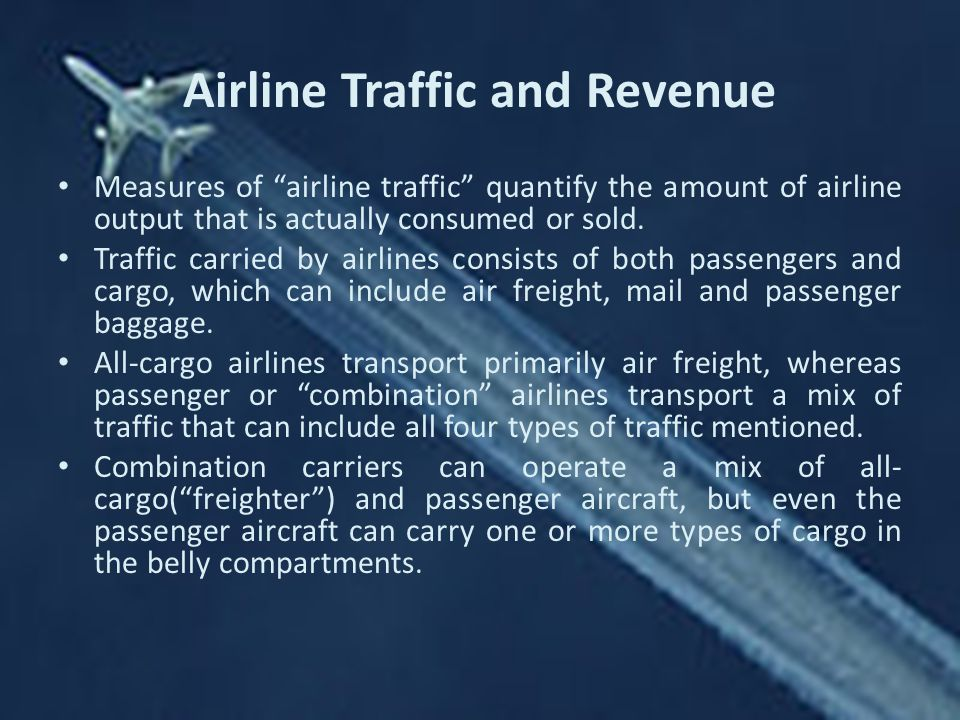 Airline Traffic and Revenue Measures of airline traffic quantify the amount of airline output that is actually consumed or sold.
