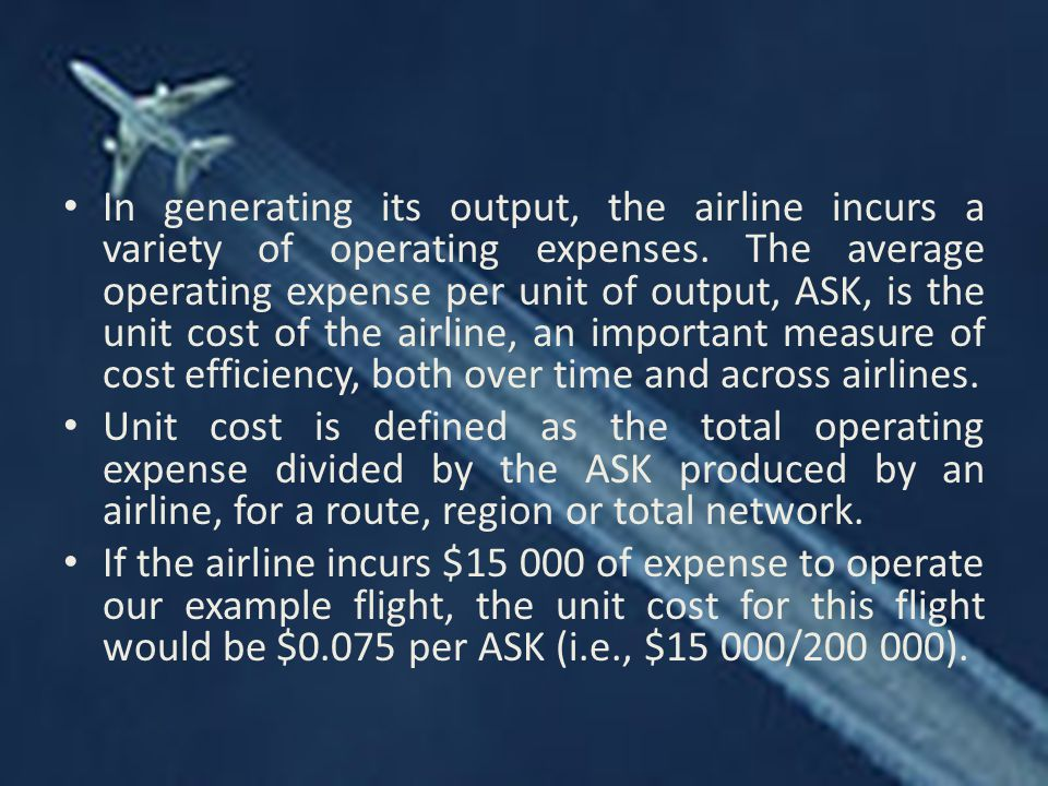 In generating its output, the airline incurs a variety of operating expenses.