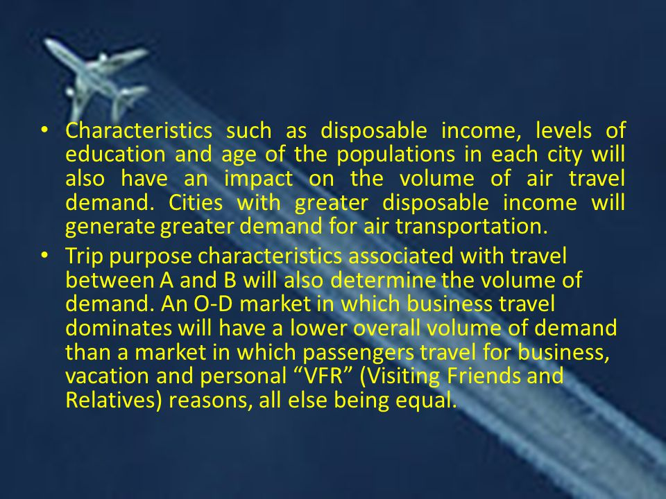 Characteristics such as disposable income, levels of education and age of the populations in each city will also have an impact on the volume of air travel demand.