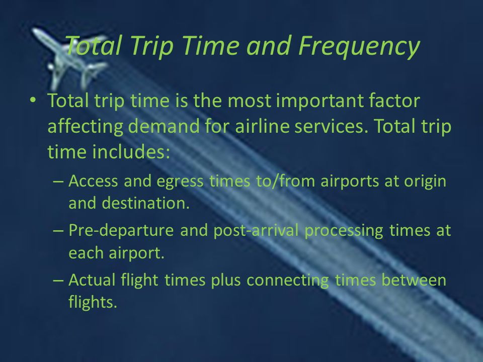 Total Trip Time and Frequency Total trip time is the most important factor affecting demand for airline services.