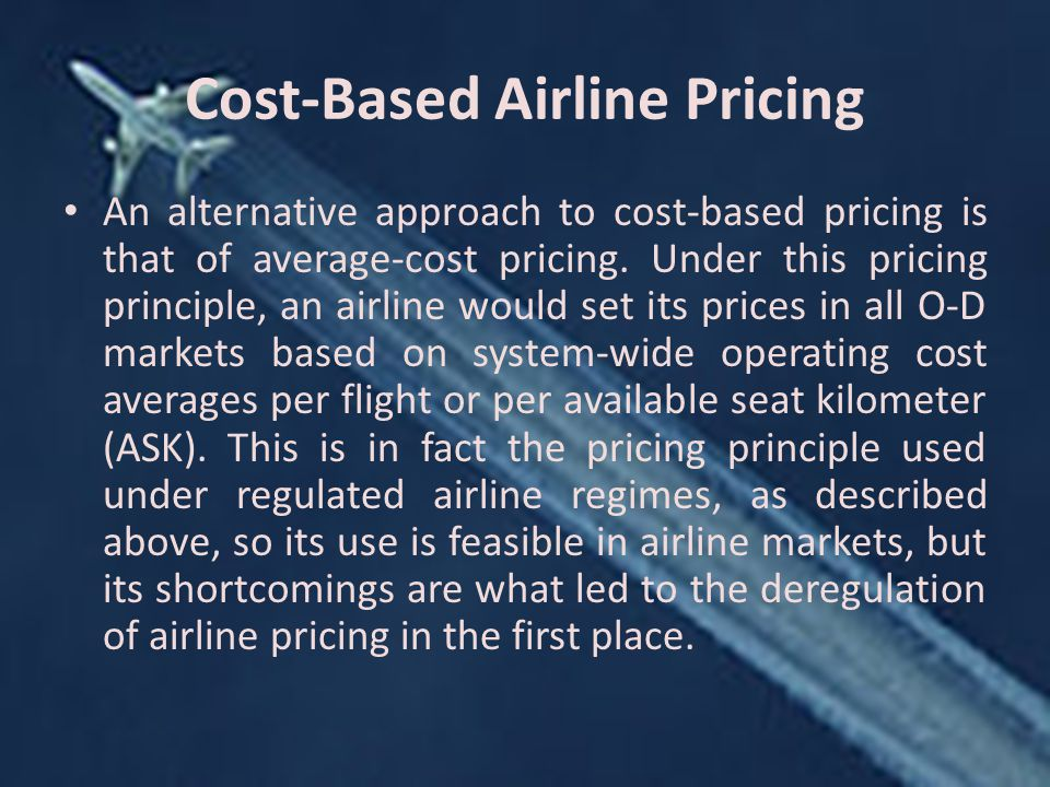 Cost-Based Airline Pricing An alternative approach to cost-based pricing is that of average-cost pricing.