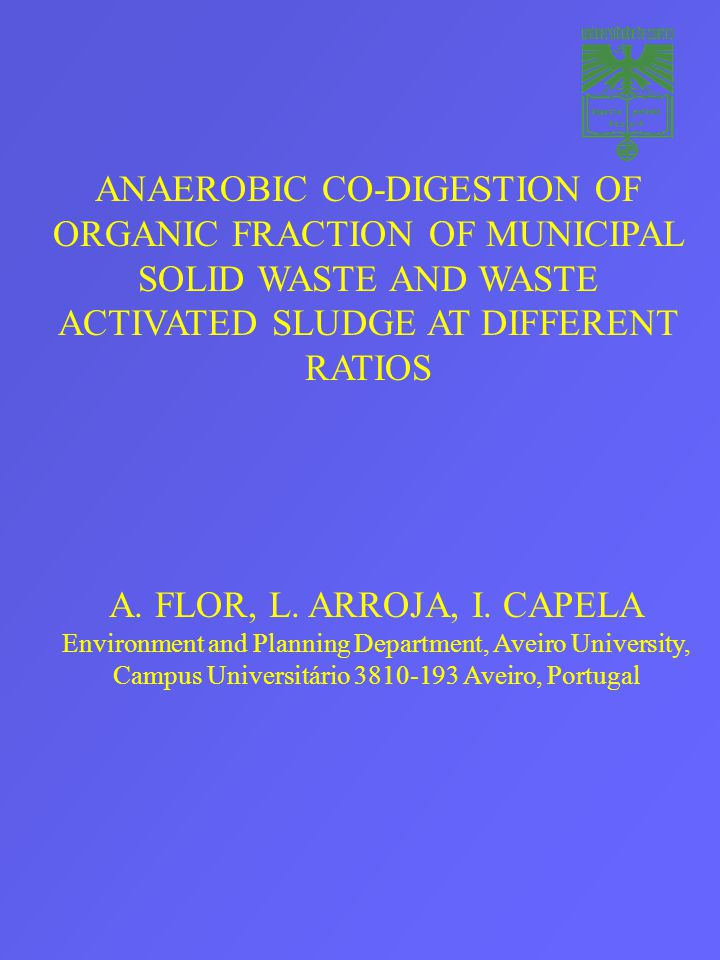 ANAEROBIC CO-DIGESTION OF ORGANIC FRACTION OF MUNICIPAL SOLID WASTE AND WASTE ACTIVATED SLUDGE AT DIFFERENT RATIOS A.