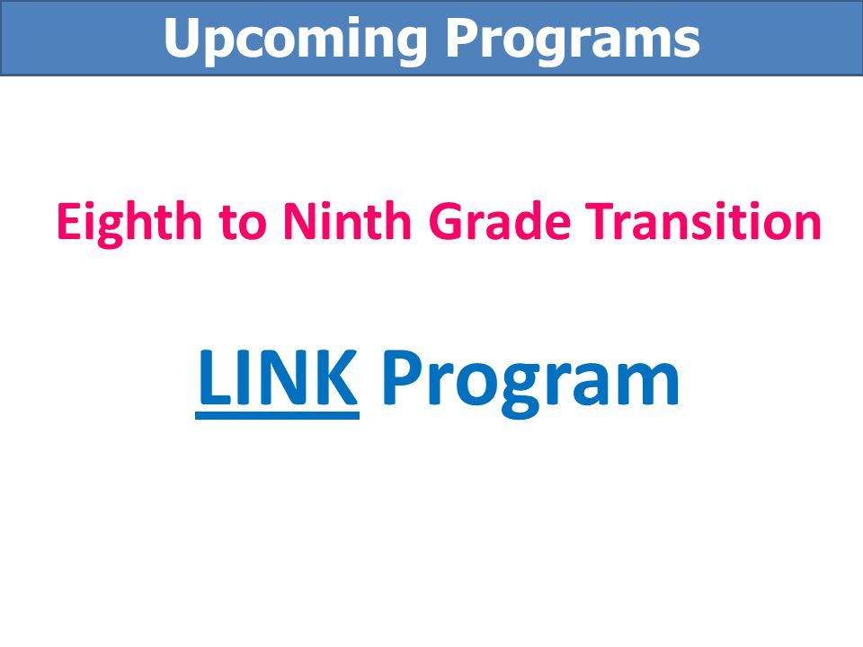 Eighth to Ninth Grade Transition LINK Program Upcoming Programs