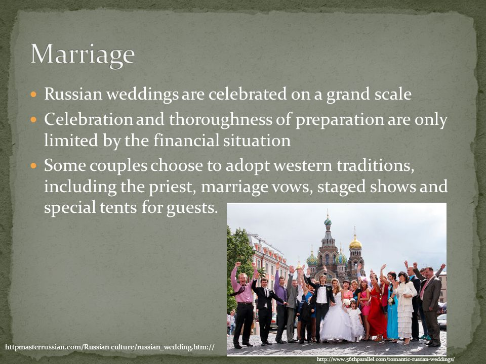 Russian weddings are celebrated on a grand scale Celebration and thoroughness of preparation are only limited by the financial situation Some couples