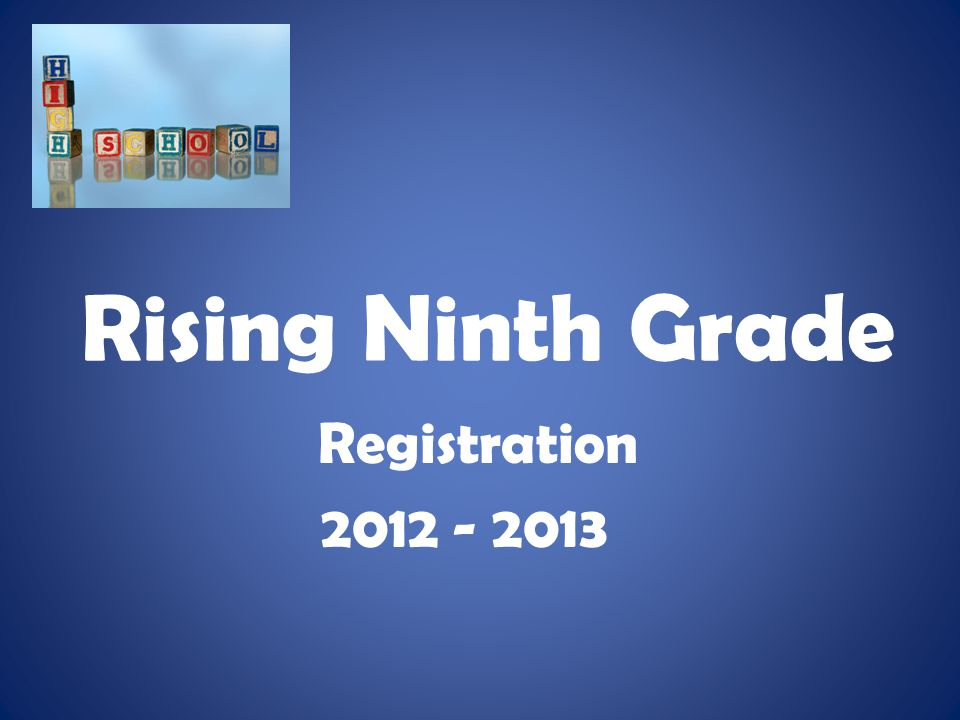 Rising 9th Grade Information Welcome to High School!