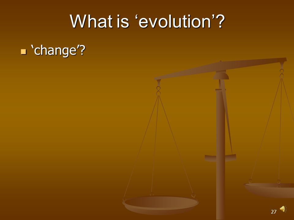 26 What is 'evolution'