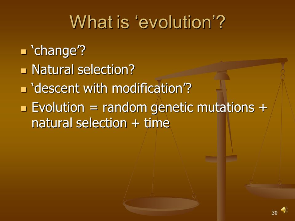 29 What is 'evolution'. 'change'. 'change'. Natural selection.
