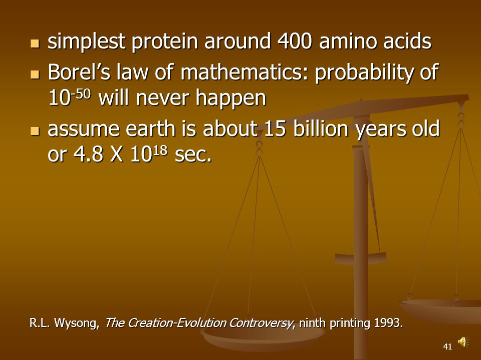 40 simplest protein around 400 amino acids simplest protein around 400 amino acids Borel's law of mathematics: probability of 10 -50 will never happen Borel's law of mathematics: probability of 10 -50 will never happen R.L.