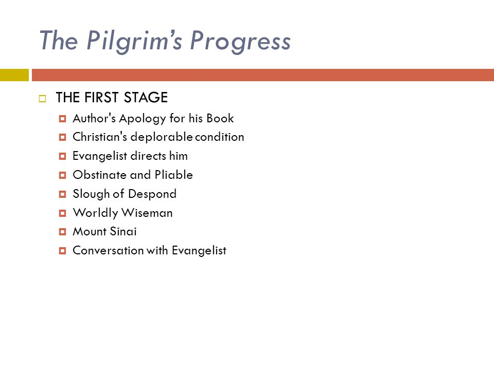 The Pilgrim's Progress  THE FIRST STAGE  Author's Apology for his Book  Christian's deplorable condition  Evangelist directs him  Obstinate and P