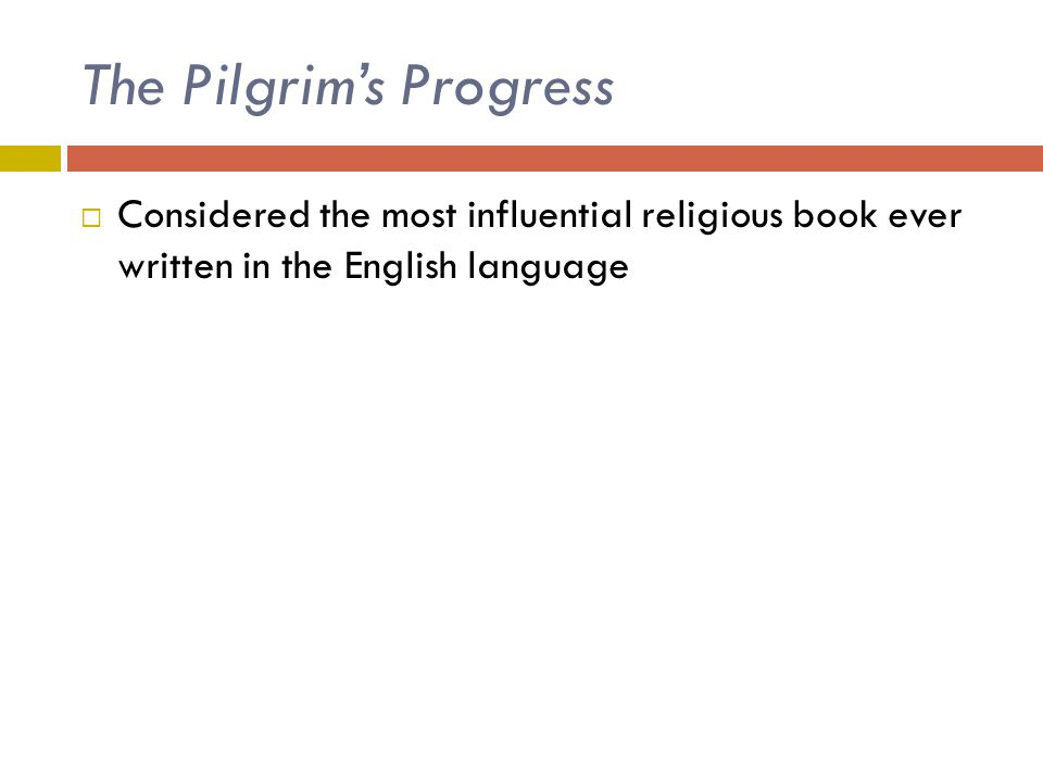 The Pilgrim's Progress  Considered the most influential religious book ever written in the English language
