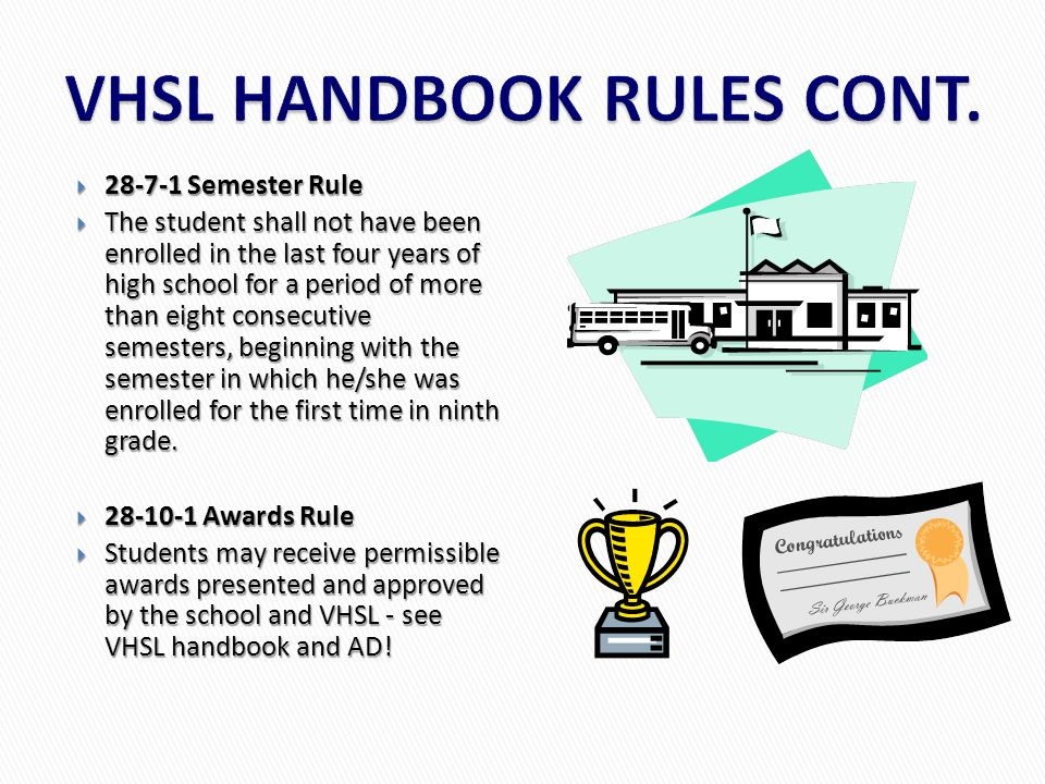  28-7-1 Semester Rule  The student shall not have been enrolled in the last four years of high school for a period of more than eight consecutive semesters, beginning with the semester in which he/she was enrolled for the first time in ninth grade.