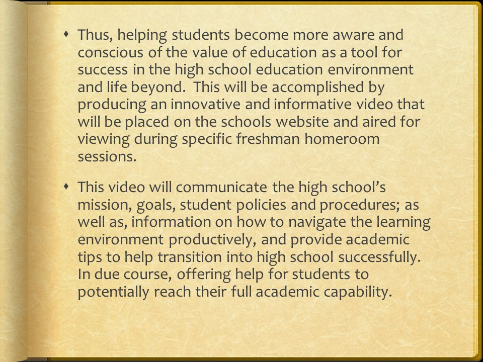  Thus, helping students become more aware and conscious of the value of education as a tool for success in the high school education environment and life beyond.
