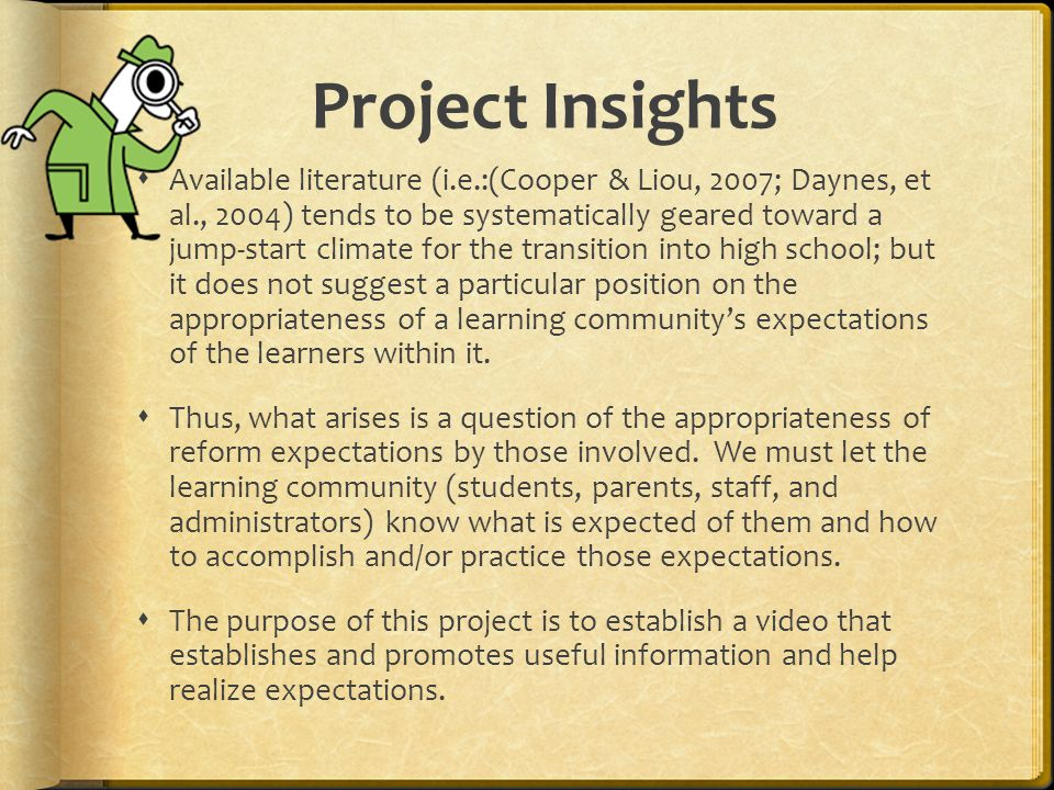 Project Insights  Available literature (i.e.:(Cooper & Liou, 2007; Daynes, et al., 2004) tends to be systematically geared toward a jump-start climate for the transition into high school; but it does not suggest a particular position on the appropriateness of a learning community's expectations of the learners within it.