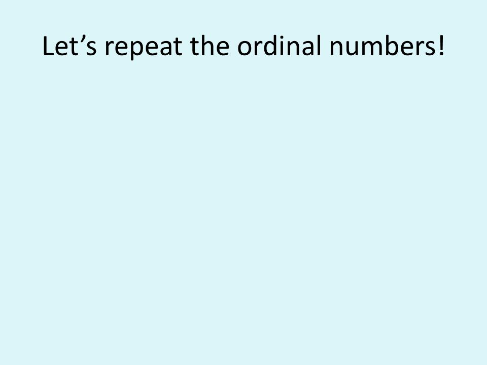 Let's repeat the ordinal numbers!