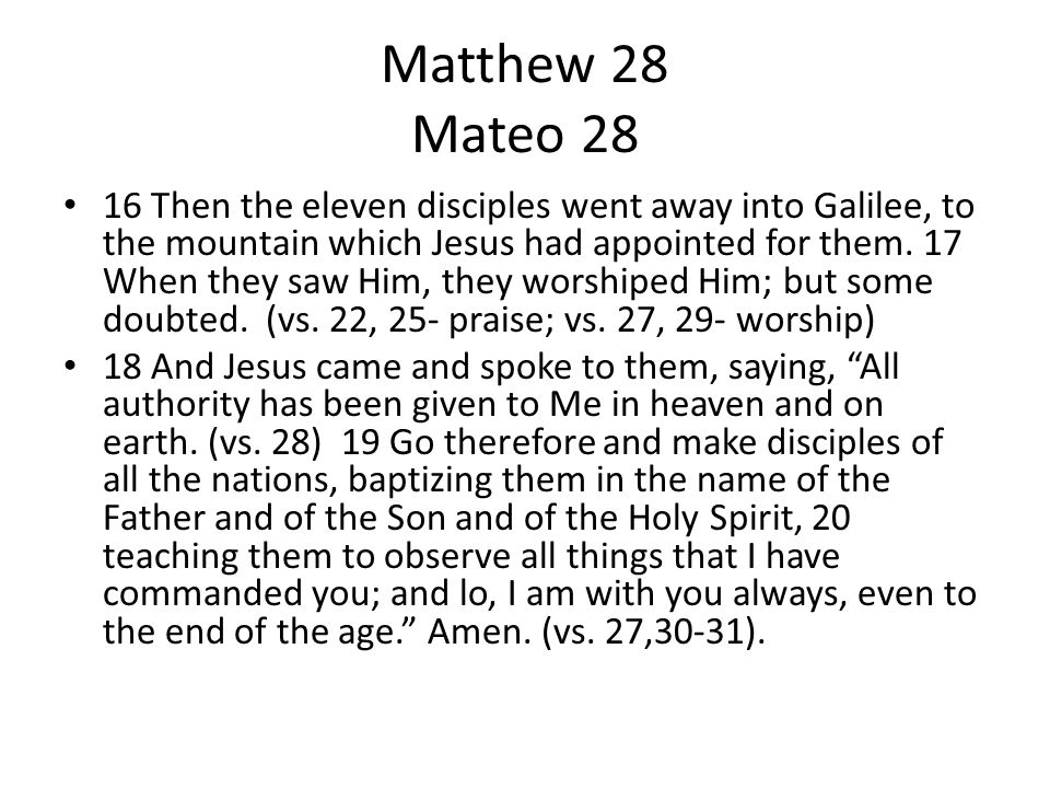 Matthew 28 Mateo 28 16 Then the eleven disciples went away into Galilee, to the mountain which Jesus had appointed for them. 17 When they saw Him, the
