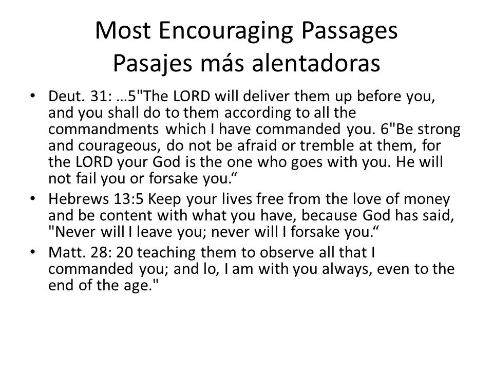 Most Encouraging Passages Pasajes más alentadoras Deut. 31: …5