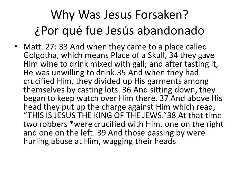Why Was Jesus Forsaken. ¿Por qué fue Jesús abandonado Matt.