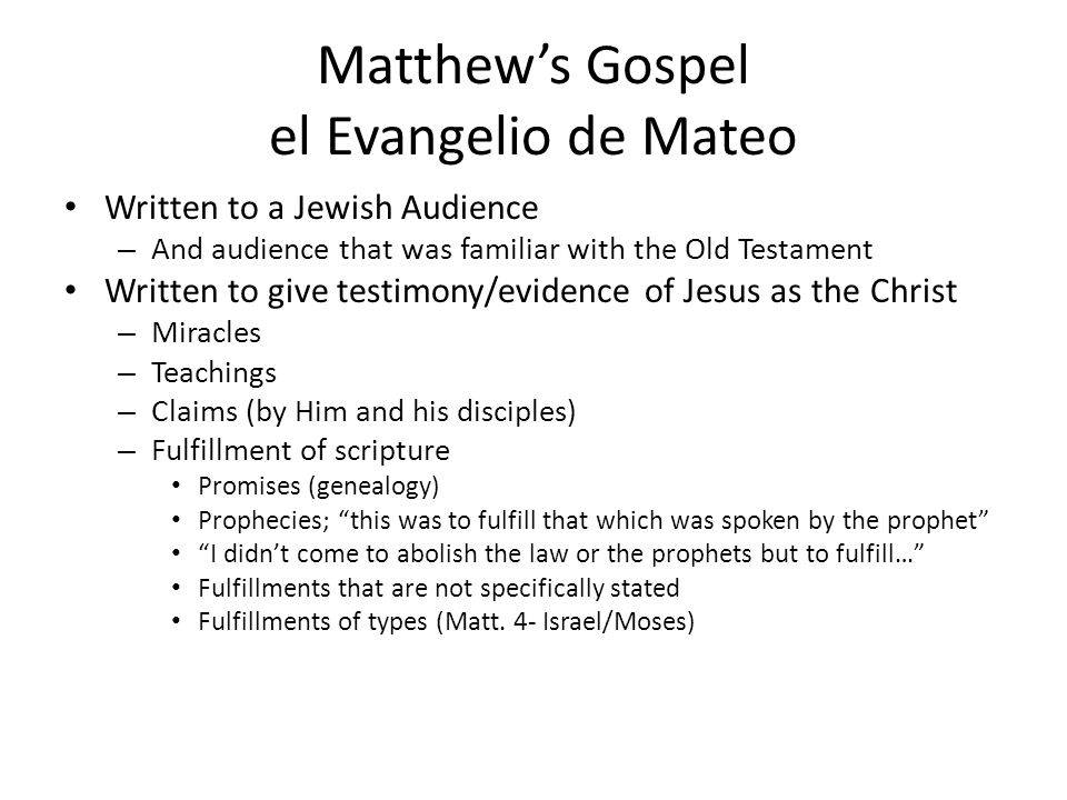 Matthew's Gospel el Evangelio de Mateo Written to a Jewish Audience – And audience that was familiar with the Old Testament Written to give testimony/