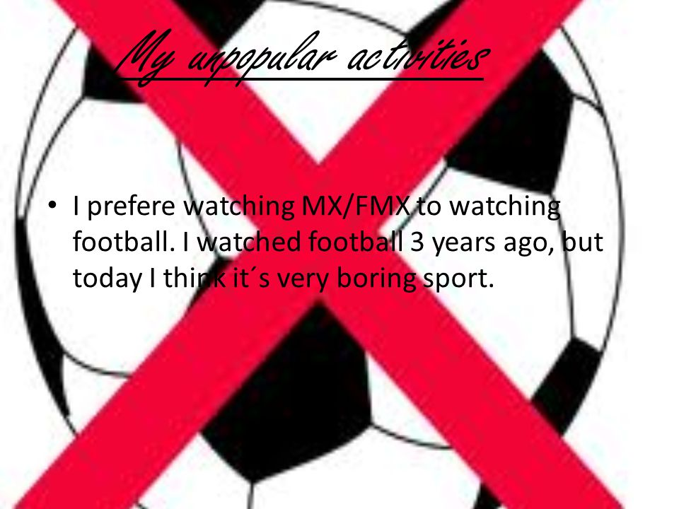 I prefere watching MX/FMX to watching football.