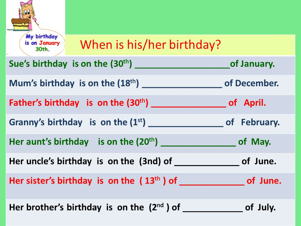 When is his/her birthday. Sue's birthday is on the (30 th ) ___________________of January.