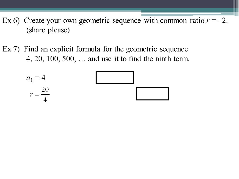 Ex 6) Create your own geometric sequence with common ratio r = –2.