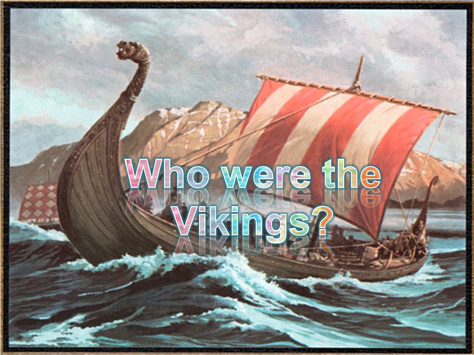 Just one final check….. What do you know about the Vikings.